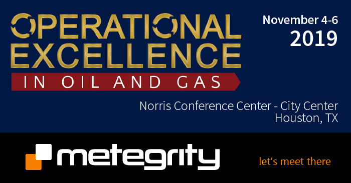 Operational Excellence 2019, Meet Metegrity in Houston Texas, November 4-6