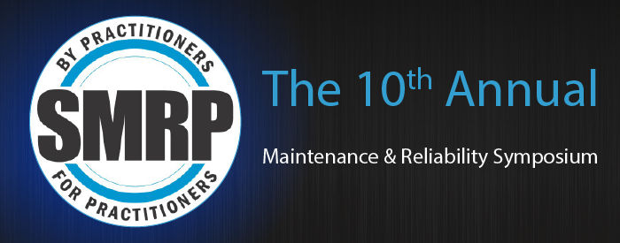 SMRP - the 10th Annual Maintenance and Reliability Symposium