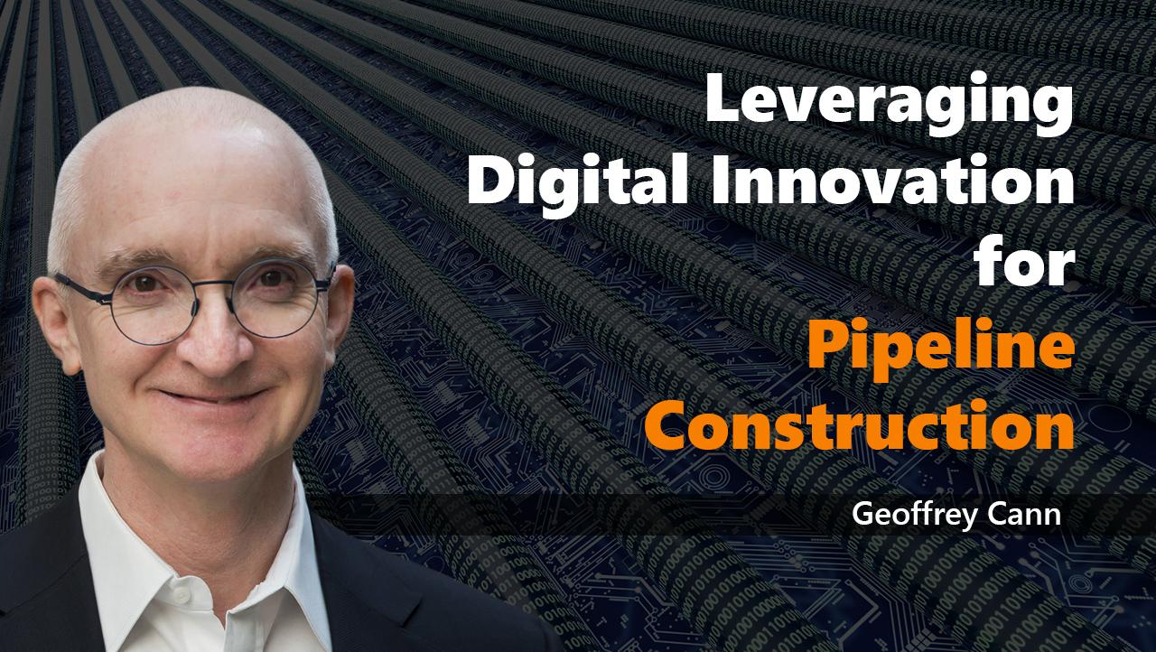 Leveraging Digital Innovation for Pipeline Construction - Geoffrey Cann