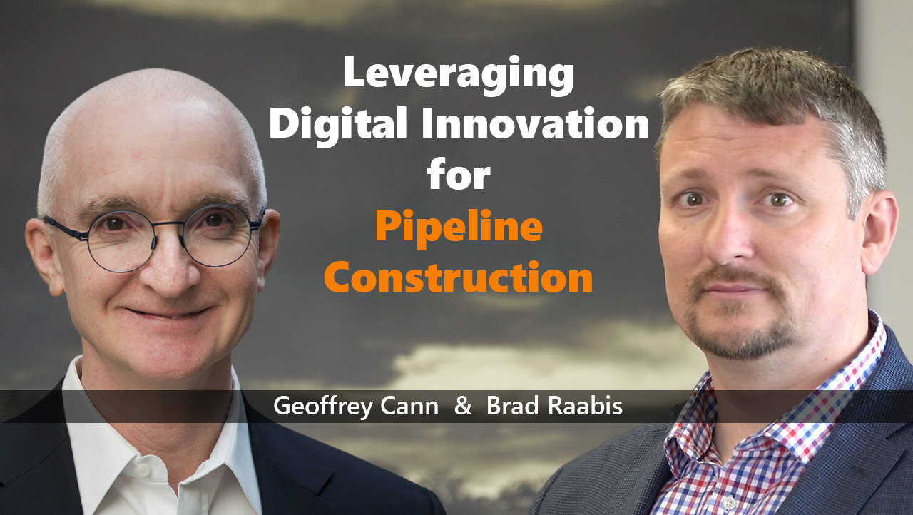Leveraging Digital Innovation for Pipeline Construction - Brad Raabis & Geoffrey Cann
